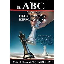 EL ABC para una negociación espectacular: Ma. Teresa Vázquez Bernal (Spanish Edition)
