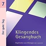 Klingendes Gesangbuch 7 - Der gute Tag: Kirchenlieder zum Mitsingen: Morgen-, Mittags- und Abendlieder u.a.