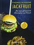Jackfruit - Die neue pflanzliche Alternative zu Fleisch | mehr als 30 vegetarische und vegane Rezepte von Gulasch bis Burger | Infos zu Verwendung und Nachhaltigkeit | schnell, einfach und gesund