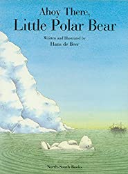 Ahoy There, Little Polar Bear (North-South Picture Book)