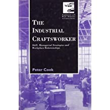 The Industrial Craftsworker: Skill, Managerial Strategies and Workplace Relationships (Employment & Work Relations in Context)