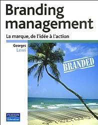 Branding Management: La marque de l'idée à l'action