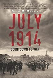 July 1914: Countdown to War by McMeekin, Sean (2013) Hardcover