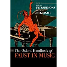 The Oxford Handbook of Faust in Music (Oxford Handbooks)