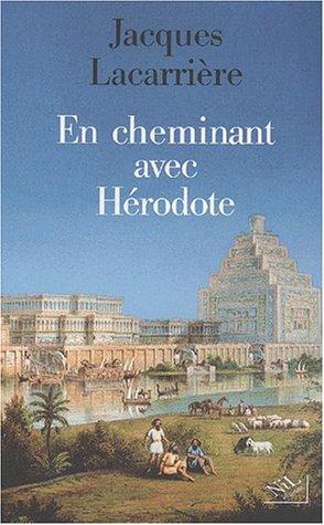 En cheminant avec Hérodote : Suivi de Les plus anciens voyages du monde par Jacques Lacarrière