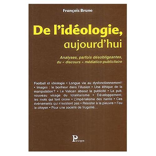 De l'idéologie, aujourd'hui : analyses, parfois désobligeantes, du 'discours' médiatico-publicitaire...