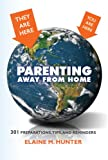 Parenting Away From Home:  301 Preparations, Tips, And Reminders