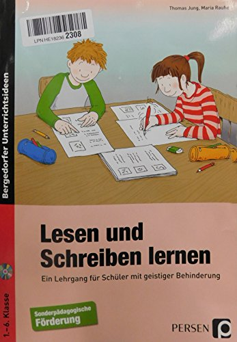 Lesen und Schreiben lernen: Ein Lehrgang für Schüler mit geistiger Behinderung (1. bis 6. Klasse)