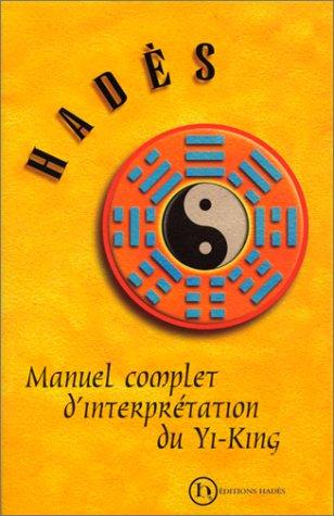 Manuel complet d'interprétation du Yi King par Alain Hades