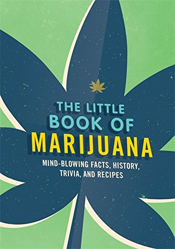 The Little Book of Marijuana: History, Trivia, Recipes and More