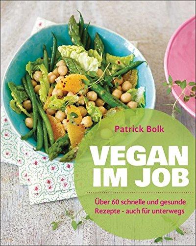 Vegan im Job: Über 60 schnelle und gesunde Rezepte - auch für unterwegs bei Amazon kaufen