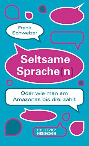 Seltsame Sprache(n): Oder wie man am Amazonas bis drei zählt