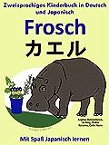 Zweisprachiges Kinderbuch in Deutsch und Japanisch: Frosch (Mit Spaß Japanisch lernen 1)