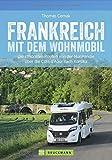 Wohnmobilreiseführer: Frankreich mit dem Wohnmobil. Faszinierende Wohnmobilrouten durch Frankreich. Mit Etappenübersichten und Detailkarten sowie Sightseeing- und Stellplatztipps.