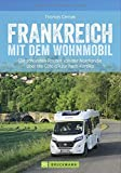 Wohnmobilreiseführer: Frankreich mit dem Wohnmobil. Faszinierende Wohnmobilrouten durch Frankreich. Mit Etappenübersichten und Detailkarten sowie Sightseeing- und Stellplatztipps - Thomas Cernak