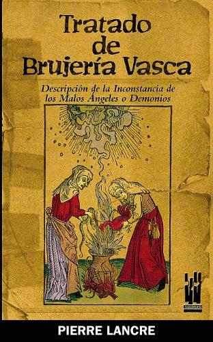 TRATADO DE BRUJERIA VASCA: Descripción de la Inconstancia de los Malos Ángeles o Demonios (GURE KLASIKOAK)