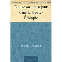 Douze ans de séjour dans la Haute-Éthiopie (French Edition)