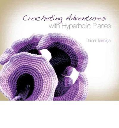 (Crocheting Adventures with Hyperbolic Planes) By Taimina, Daina (Author) Hardcover on (02 , 2009)