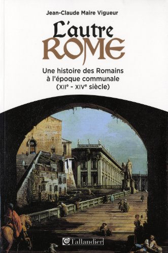 L'autre Rome : Une histoire des Romains à l'époque des communes (XIIe-XIVe siècle)