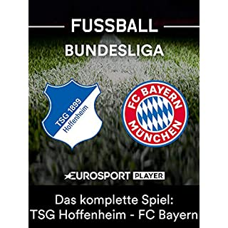 Das komplette Spiel: TSG 1899 Hoffenheim gegen FC Bayern München