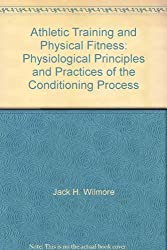 Athletic Training and Physical Fitness: Physiological Principles and Practices of the Conditioning Process