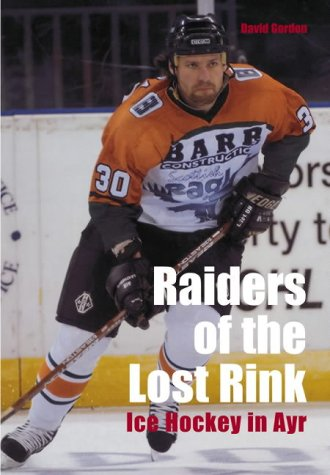 Raiders of the Lost Rink: Ice Hockey in Ayr (100 Greats S.) por Gordon Turner
