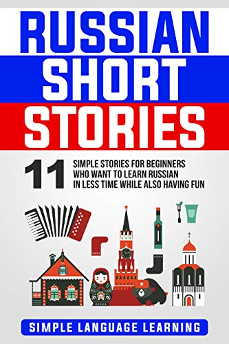 Russian Short Stories: 11 Simple Stories for Beginners Who Want to Learn Russian in Less Time While Also Having Fun (English Edition)