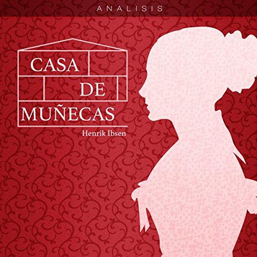 Análisis: Casa de muñecas - Henrik Ibsen [Analysis: A Doll's House - Henrik Ibsen]  Audiolibri