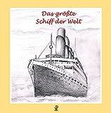 Das größte Schiff der Welt: Ein Bilderbuch für Kinder über die Titanic