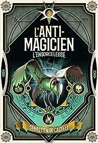 L'Anti-Magicien, tome 3 : L'ensorceleuse par Sebastien de Castell
