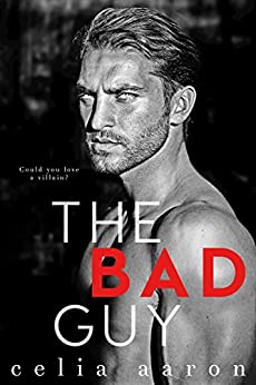 The Bad Guy by [Aaron, Celia]