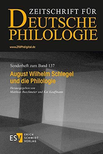 August Wilhelm Schlegel und die Philologie (Sonderhefte der Zeitschrift für deutsche Philologie, Band 137)