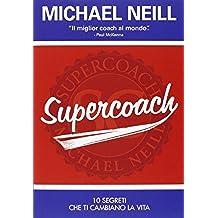 Supercoach. I 10 segreti che ti cambiano la vita (Self Help)