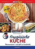 mixtipp: Französische Küche: Thermomixen® wie Gott in Frankreich (Kochen mit dem Thermomix®)