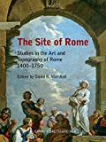 The Site of Rome: Studies in the Art and Topography of Rome 1400-1750 (Melbourne Art ...