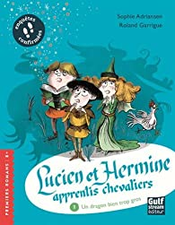 Lucien et Hermine apprentis chevaliers, tome 1 : Un Dragon bien trop gros par Sophie Adriansen