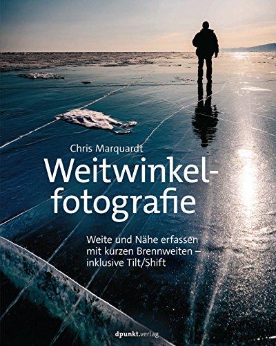 Weitwinkelfotografie: Weite und Nähe erfassen mit kurzen Brennweiten - inklusive Tilt/Shift