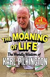 By Karl Pilkington The Moaning of Life: The Worldly Wisdom of Karl Pilkington (Main)