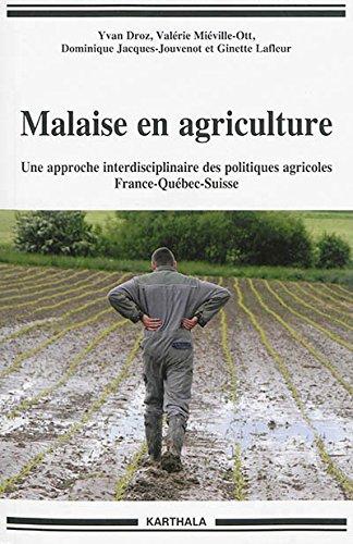 Malaise en agriculture. Une approche interdisciplinaire des politiques agricoles France-Qubec-Suisse