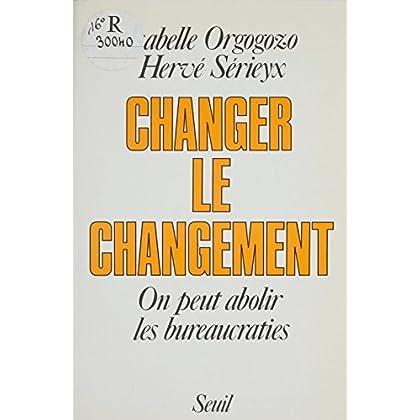 Changer le changement: On peut abolir les bureaucraties (Seuil essais)