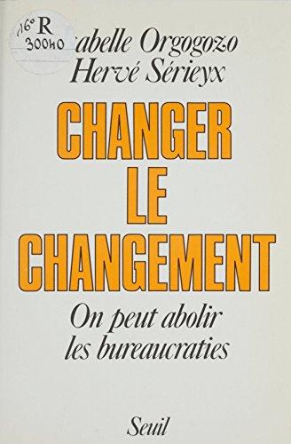 Changer le changement: On peut abolir les bureaucraties