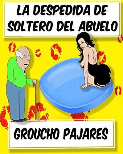 La despedida de soltero del abuelo (Spanish Edition)