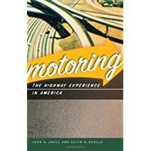 Motoring: The Highway Experience in America by John A. Jakle (2008-02-01)