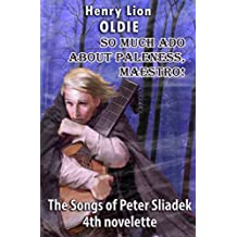 So Much Ado About Paleness, Maestro!: Song 4 of The Songs of Peter Sliadek.