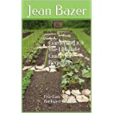 Gardening 101: The Ultimate Guide for Beginners: Five Easy Steps to a Backyard Garden (English Edition)