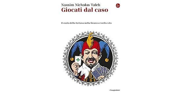 263b9baa8c Giocati dal caso: Il ruolo della fortuna nella finanza e nella vita (Saggi.  Tascabili Vol. 27) (Italian Edition) eBook: Nassim Nicholas Taleb, ...