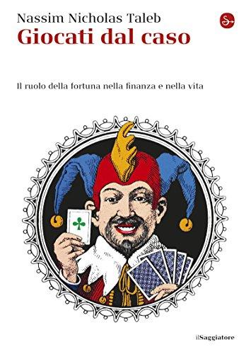f61d70c7a8 Giocati dal caso: Il ruolo della fortuna nella finanza e nella vita (Saggi.