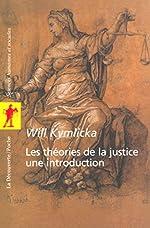 Les théories de la justice - Une introduction: Libéraux, utilitaristes, libertariens, marxistes, communautariens, féministes... de Will KYMLICKA