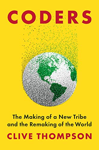 Coders: The Making of a New Tribe and the Remaking of the World (English Edition)