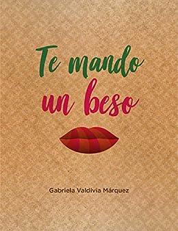 Te mando un beso: Novela sobre amistad, amor, viajes ...
